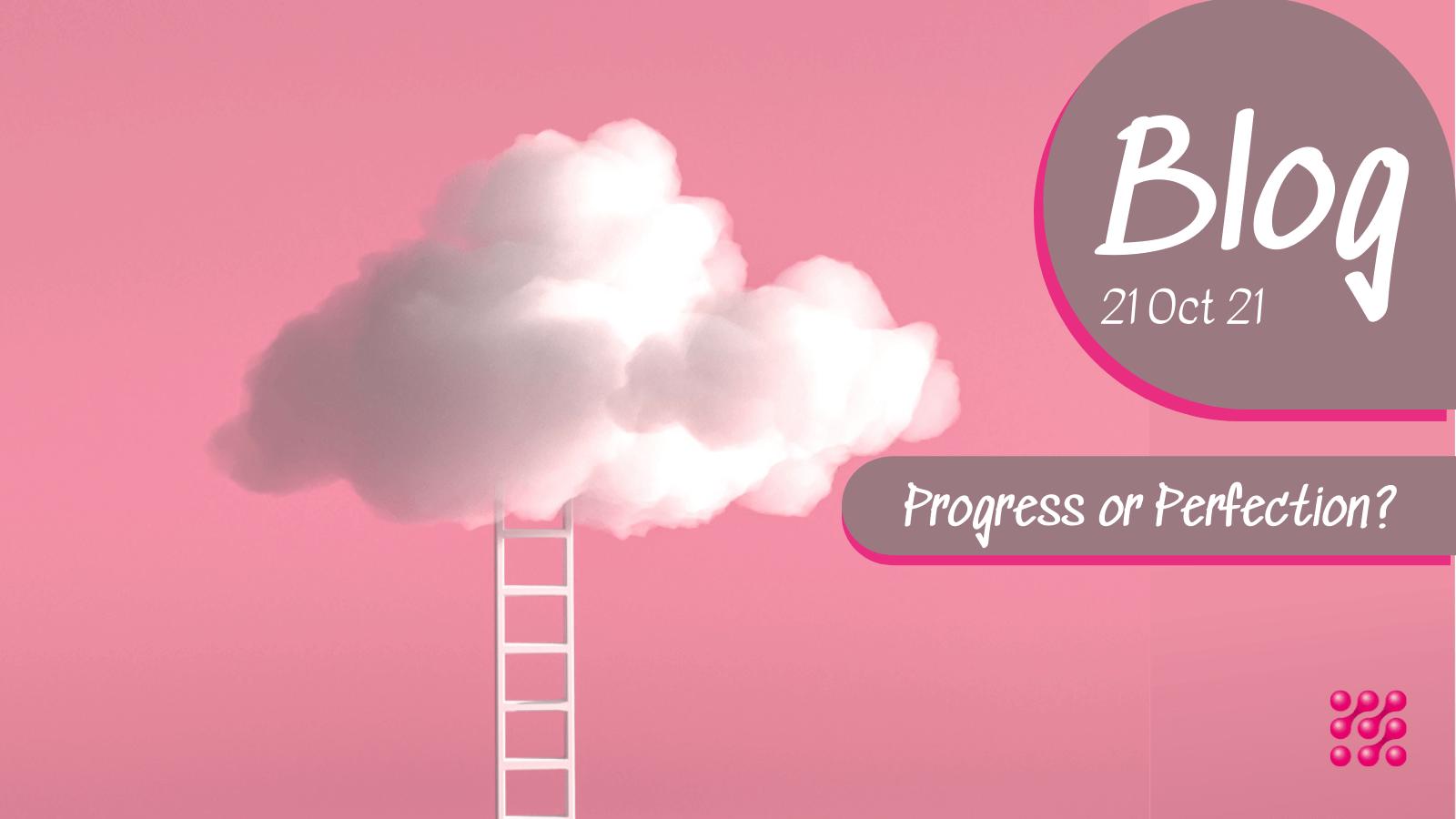 Progress or Perfection?